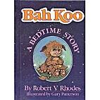 Bah Koo: A Bedtime Story by Robert Rhodes