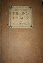 A Kipling Primer. Including Biographical and…