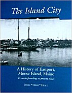 The island city: A history of Eastport,…