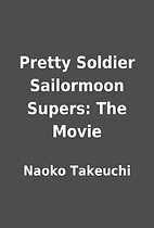 Pretty Soldier Sailormoon Supers: The Movie…