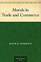 Morals in Trade and Commerce by Frank B.…