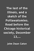 The last of the Illinois, and a sketch of…
