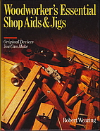 Woodworker's Essential Shop Aids and Jigs;…