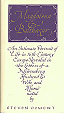 the description of a sixteenth century marriage in steven ozments book magdalena and balthasar Magdalena and balthasar : an intimate portrait of life in 16th century europe revealed in the letters by steven ozment (sep 10, 1989) magdalena volume 2 tp by.