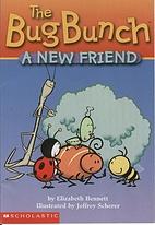 The Bug Bunch: A new friend by Elizabeth…