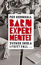 Barnexperimentet : svensk skola i fritt fall…