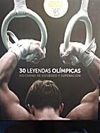 30 LEYENDAS OLIMPICAS: HISTORIAS DE ESFUERZO…
