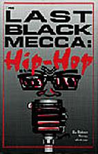 The Last Back Mecca: Hip Hop : A Black…