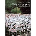 Wie ich es sehe : Farbphotographien by Franz…
