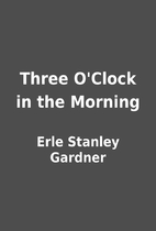 Three O'Clock in the Morning by Erle Stanley…