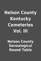 Nelson County Kentucky Cemeteries Vol. III…