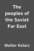 The peoples of the Soviet Far East by Walter…