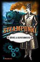 Steampunk! : höyryä ja…