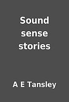 Sound sense stories by A E Tansley