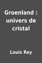 Groenland : univers de cristal by Louis Rey
