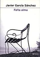 Falta alma by Javier García Sánchez