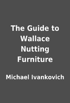 The Guide to Wallace Nutting Furniture by…
