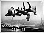 Shadowplay, 23 June 2013