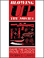 Blowing Up the Movies by Robin D. Laws