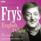 Fry's English Delight: Series 6 by Stephen…