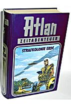 Atlan - Bd.05 - Zeitabenteuer - Strafkolonie…