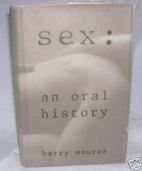 Sex: An Oral History by Harry Maurer