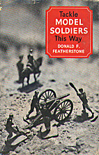 Tackle Model Soldiers This Way by Donald F.…