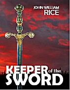 Keeper of the Sword by John William Rice