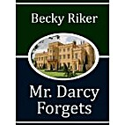 Mr. Darcy Forgets by Becky Riker
