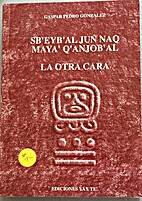 Sbeybal Jun Naq Maya Qanjobal by Gaspar…