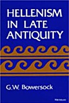 Hellenism in Late Antiquity by G. W.…