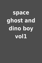 space ghost and dino boy vol1