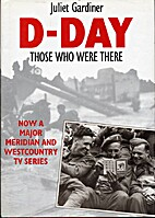 D-Day By Those Who Were There
