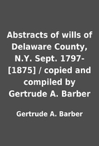 Abstracts of wills of Delaware County, N.Y.…