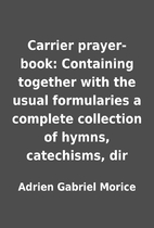 Carrier prayer-book: Containing together…
