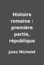 Histoire romaine : première partie,…