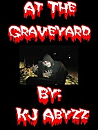 At the Graveyard by K. J. Abyzz
