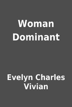 Woman Dominant by Evelyn Charles Vivian