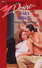 Baby For Mommy by Sara Orwig