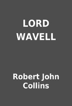 LORD WAVELL by Robert John Collins