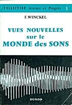 Vues nouvelles sur le monde des sons by F.…