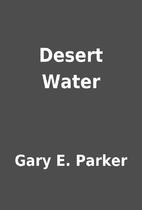 Desert Water by Gary E. Parker