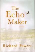 The Echo Maker: A Novel by Richard Powers