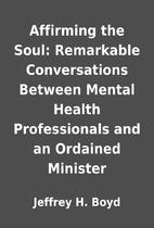 Affirming the Soul: Remarkable Conversations…