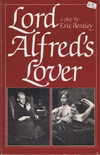 Lord Alfred's Lover by Eric Bentley