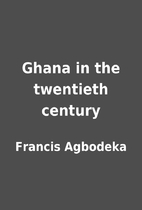 Ghana in the twentieth century by Francis…