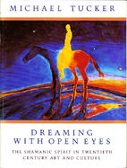 Dreaming With Open Eyes: The Shamanic Spirit…