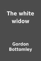 The white widow by Gordon Bottomley