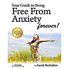 Your Guide to Being Free From Anxiety -…