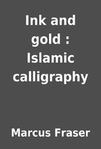 Ink and gold : Islamic calligraphy by Marcus…